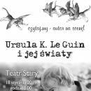 Czytaj.my – autor na scenę! - Ursula K. Le Guin ijej światy